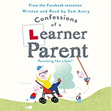 Confessions of a Learner Parent Audiobook by Sam Avery Narrated by Sam Avery