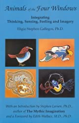 Animals of the Four Windows: Integrating Thinking, Sensing, Feeling and Imagery by Eligio Stephen Gallegos (1991-12-01)