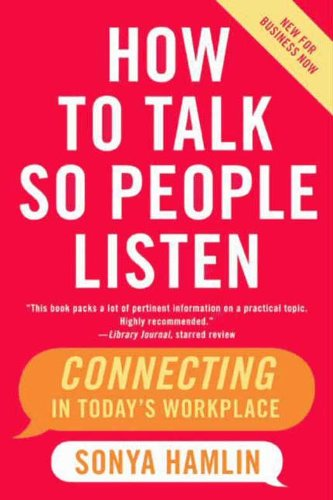 How to Talk So People Listen: The Real Key to Job Success
