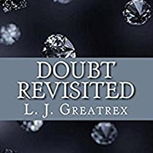 Doubt Revisited Audiobook by L. J. Greatrex Narrated by Angus Freathy