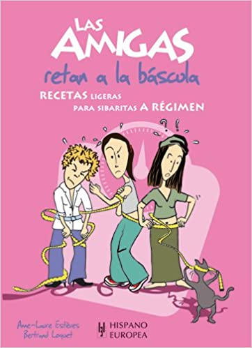 Las amigas retan a la bascula/ The friendly challenge on the scale (Salud & Cocina/ Health & Cooking) (Spanish Edition): Anne-laure Esteves, ...
