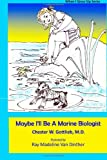 Maybe I'll Be a Marine Biologist, Chester Gottlieb, 147521779X