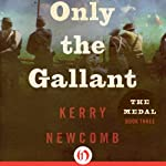 Only the Gallant   Kerry Newcomb