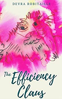 The Efficiency Claus: An Improbable Christmas Tale by [Robitaille, Devra]
