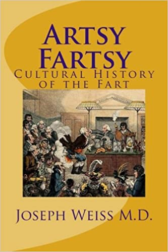 Artsy Fartsy: A History of the Cultured Fart: Volume 1 (Fart Trilogy)