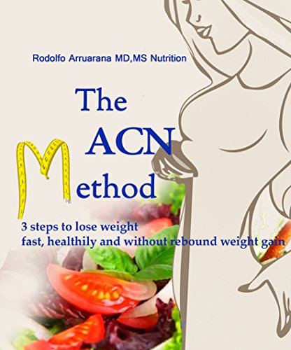 THE ACN METHOD 3 STEPS TO LOSE WEIGHT FAST, HEALTHILY AND WITHOUT REBOUND WEIGHT GAIN (Best Diet For Morbidly Obese)