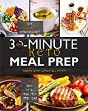 30-MINUTE KETO MEAL PREP 2019: Easy 30-Minute Ketogenic Diet - 21 Days Keto Meal Prep Meal Plan - Healthy Dishes Without All the Fuss