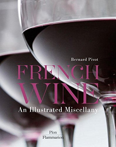 French Wine: An Illustrated Miscellany by Bernard Pivot