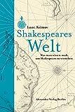 Shakespeares Welt: Was man wissen muss, um Shakespeare zu verstehen