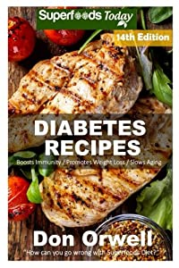 Diabetes Recipes: Over 220 Diabetes Type-2 Quick & Easy Gluten Free Low Cholesterol Whole Foods Diabetic Eating Recipes full of Antioxidants & ... Weight Loss Transformation) (Volume 7)