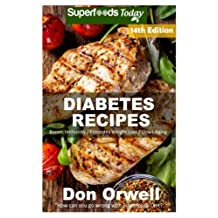 Diabetes Recipes: Over 220 Diabetes Type-2 Quick & Easy Gluten Free Low Cholesterol Whole Foods Diabetic Eating Recipes full of Antioxidants & Phytochemicals