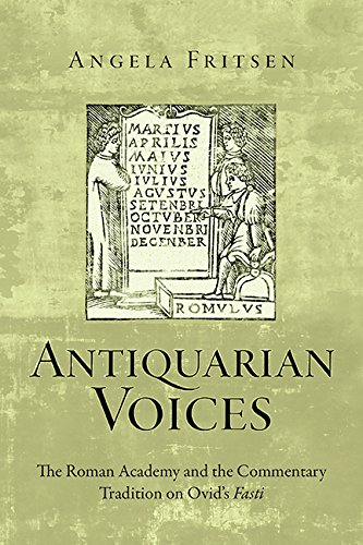 Read Online Antiquarian Voices: The Roman Academy and the Commentary Tradition on Ovid's Fasti (Text and Context) ebook