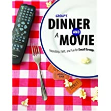 Group's Dinner and a Movie: Friendship, Faith, and Fun for Small Groups