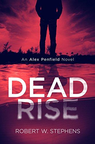 Dead Rise: An Alex Penfield Novel by Robert W. Stephens