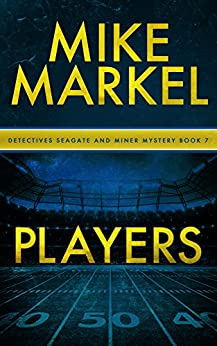 Players: A Detectives Seagate and Miner Mystery (Book 7) by [Markel, Mike]