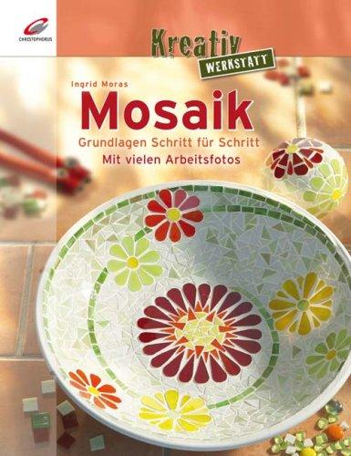 Kreativ Werkstatt: Mosaik. Grundlagen Schritt für Schritt