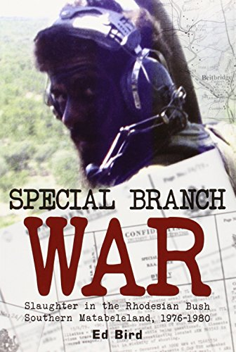 Special Branch War: Slaughter in the Rhodesian Bush. Southern Matabeleland, (Special Branch)