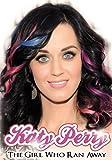 Katy Perry: The Girl Who Ran Away