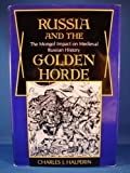 Russia and the Golden Horde : The Mongol Impact on Medieval Russian History, Halperin, Charles J., 0253350336