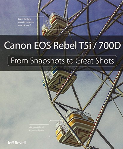 Canon EOS Rebel T5i / 700D: From Snapshots to Great Shots by Jeff Revell (27-Aug-2013) Paperback