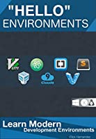 """Hello"" Environments: Learn Modern Development Environments Front Cover"