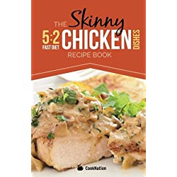 The Skinny 5:2 Diet Chicken Dishes Recipe Book: Delicious Low Calorie Chicken Dishes Under 300, 400 And 500 Calories