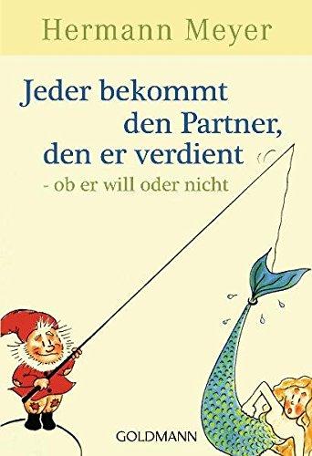 Jeder bekommt den Partner, den er verdient - ob er will oder nicht