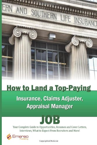 Download How to Land a Top-Paying Insurance, Claims Adjuster, Appraisal Manager Job: Your Complete Guide to Opportunities, Resumes and Cover Letters, … What to Expect From Recruiters and More! Pdf