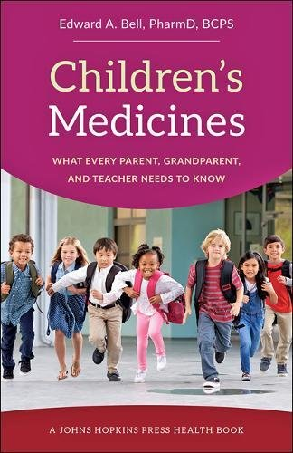 Children's Medicines: What Every Parent, Grandparent, and Teacher Needs to Know (A Johns Hopkins Press Health Book)
