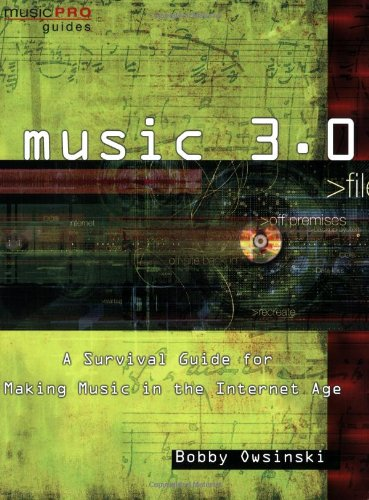 Music 3.0: A Survival Guide for Making Music in the Internet Age (Music Pro Guides)