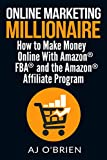 ONLINE MARKETING MILLIONAIRE: How to Make Money Online With Amazon FBA and the Amazon Affiliate Program