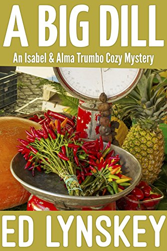 A Big Dill (An Isabel and Alma Trumbo Cozy Mystery Book 9) by [Lynskey, Ed]