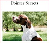 German Shorthaired Pointer Secrets: How to Raise Happy and Healthy Pointers