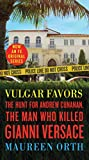 img - for Vulgar Favors: The Hunt for Andrew Cunanan, the Man Who Killed Gianni Versace book / textbook / text book