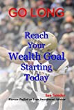 Go Long: Reach Your Wealth Goal Starting Today