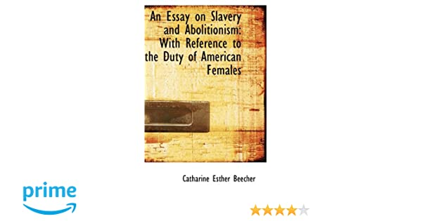 Thesis Example For Compare And Contrast Essay An Essay On Slavery And Abolitionism With Reference To The Duty Of  American Females Catharine Esther Beecher  Amazoncom Books Literary Essay Thesis Examples also Essay Thesis An Essay On Slavery And Abolitionism With Reference To The Duty Of  Thesis For Narrative Essay