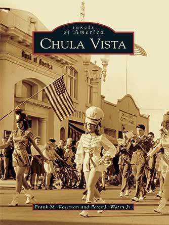 Chula Vista (Images of America) (English Edition) eBook: Roseman, Frank M., Watry Jr., Peter J.: Amazon.es: Tienda Kindle