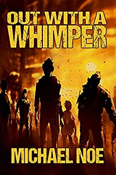 Out With a Whimper by [Noe, Michael]