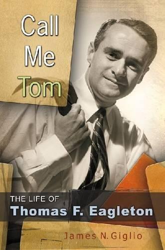 Call Me Tom: The Life of Thomas F. Eagleton (Missouri Biography Series)
