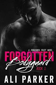 Forgotten Bodyguard 1: (A Forbidden Fruit Novel) by [Parker, Ali]
