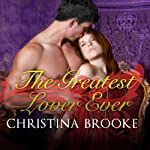 The Greatest Lover Ever: Westruthers, Book 2 | Christina Brooke