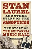 Stan Laurel and Other Stars of the Panopticon : The Story of the Britannia Music Hall, Bowers and Bowers, Judith, 184158617X
