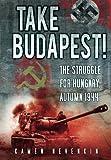 Take Budapest! The Struggle for Hungary, Autumn 1944
