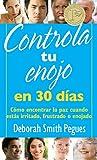 Controla tu enojo en 30 días: Cómo encontrar la paz cuando estás irritado, frustrado o enojado (Spanish Edition)
