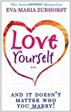 Love Yourself... and It Doesn't Matter Who You Marry, Eva-Maria Zurhorst, 1401915272