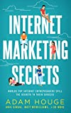 Internet Marketing Secrets: World s Top Internet Entrepreneur s Spill the Secrets to Fast Sales Growth