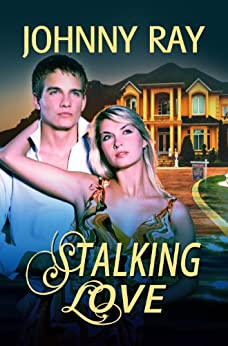 STALKING LOVE, AN INTERNATIONAL ROMANTIC THRILLER (the contemporary romance series Book 1) by [Ray, Johnny]