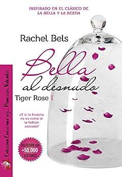 Bella al desnudo: Tiger Rose I (Spanish Edition) by [Bels, Rachel]