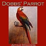 Dobbs' Parrot   Arthur Morrison