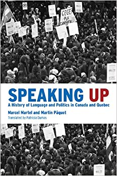 Speaking Up: A History of Language and Politics in Canada and Quebec